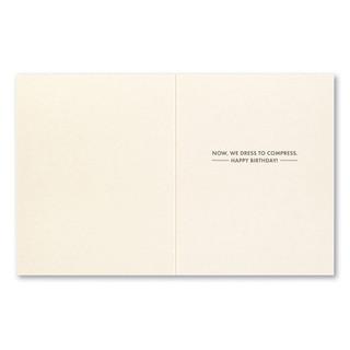 "Inside card, ""Now, we dress to compress. Happy birthday!"""