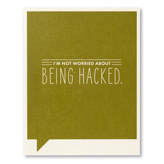 """Card front, green humor card with the statement """"I'm not worried about being hacked."""""""