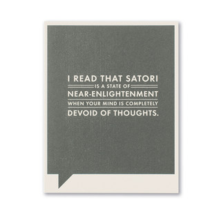 I read that satori is a state of near-enlightenment when your mind is completely devoid of thoughts.