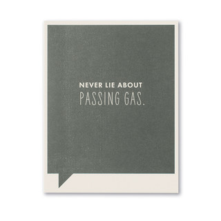 Never lie about passing gas.