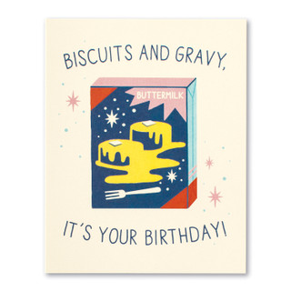 Biscuits and gravy, it's your birthday!
