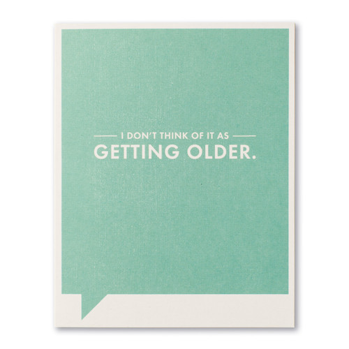 I don't think of it as getting older.