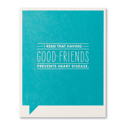 I read that having good friends prevents heart disease.