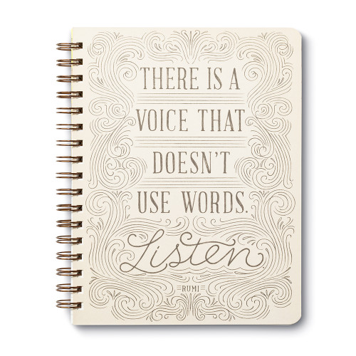 """There is a voice that doesn't use words. Listen."" —Rumi"