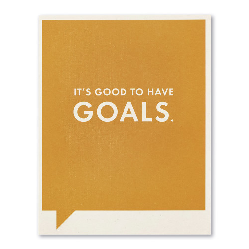 It's good to have goals.