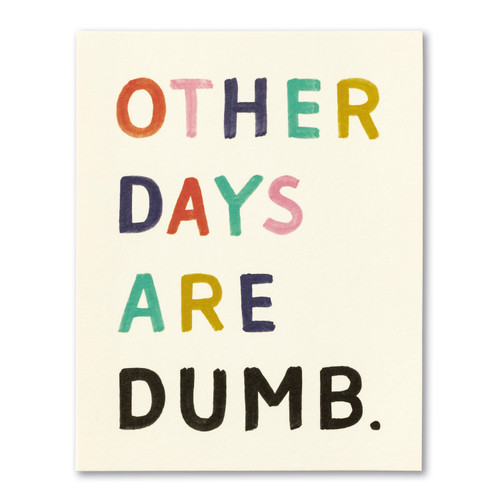 Other days are dumb.