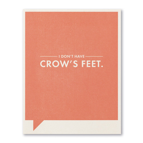 I don't have crow's feet.