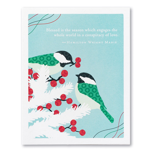 "A  blue holiday card featuring an illustration of chickadees, one giving the other a berry and the quote ""Blessed is the season which engages the whole world in a conspiracy of love."" —Hamilton Wright Mabie."