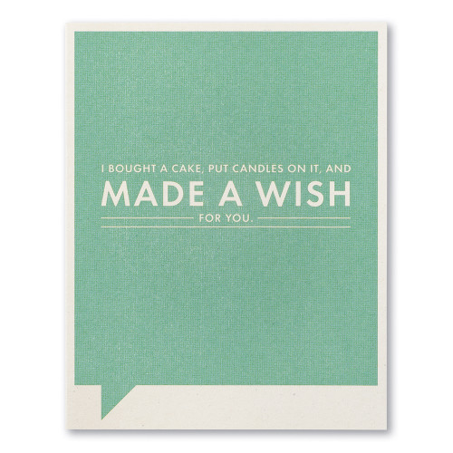 "A teal birthday card with the statement ""I bought a cake, put candles in it, and MADE A WISH FOR YOU."""