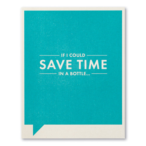 "A blue humor card with the statement ""If I could save time in a bottle…"""