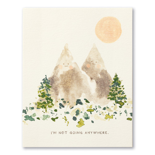 "The front of this card features the statement ""I'm not going anywhere"" and a watercolor illustration of two mountains standing next to each other with smiles on their faces."