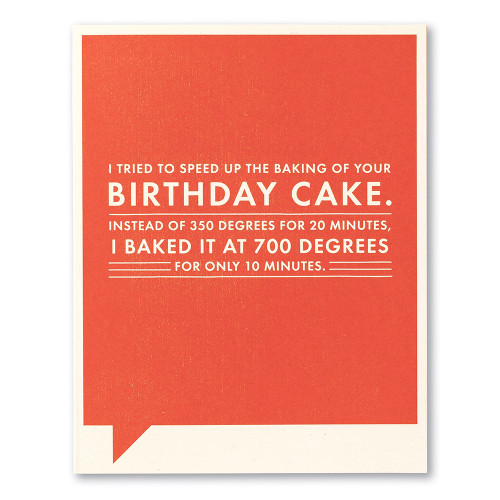 """Card front, red birthday card with the statement """"I tried to speed up the baking of your birthday cake. Instead of 350 degrees for 20 minutes, I baked it at 700 degrees for only 10 minutes."""""""