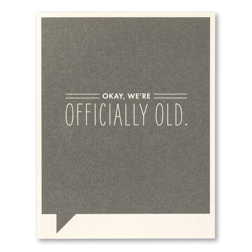 """Card front, gray birthday card with the statement """"Okay, we're officially old. """""""