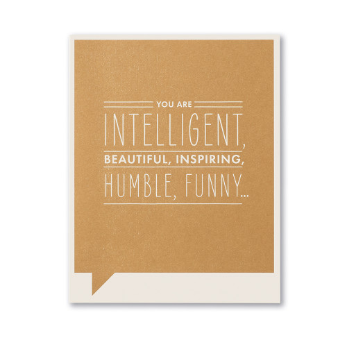 You are intelligent, beautiful, inspiring, humble, funny...