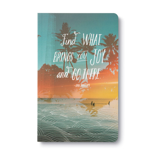 "Front of Write Now Journal: ""Find what brings you joy and go there."" —Jan Phillips."