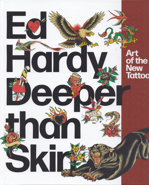 Ed Hardy: Deeper than Skin: Art of the New Tattoo