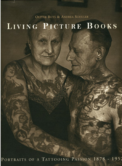 Living Picture Books Portraits of a Tattooing Passion 1878 - 1952