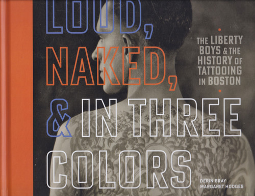 Loud, Naked, & in Three Colors: The Liberty Boys & The History of Tattooing in Boston