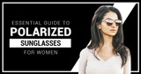 Essential Guide to Polarized Sunglasses for Women