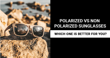 Polarized vs. Non-Polarized Sunglasses: Which Is Better for You?