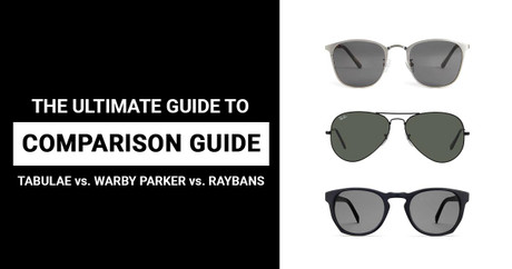 Tabulae vs. Warby Parker vs. Ray-Bans: The Ultimate Comparison Guide