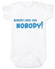 nobody likes you, funny rude baby bodysuit, offensive baby gift, you are not cool baby, funny baby shower gift, bad attitude baby, my baby doesn't like you, this baby hates you, rude saying on a baby bodysuit, white