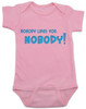 nobody likes you, funny rude baby bodysuit, offensive baby gift, you are not cool baby, funny baby shower gift, bad attitude baby, my baby doesn't like you, this baby hates you, rude saying on a baby bodysuit, pink