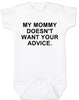 My Mommy doesn't want your advice baby Bodysuit, rude baby onsie, mom doesn't care about your opinion, smartass mommy, offensive infant bodysuit
