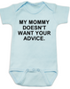 My Mommy doesn't want your advice baby Bodysuit, rude baby onsie, mom doesn't care about your opinion, smartass mommy, offensive infant bodysuit, blue