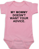 My Mommy doesn't want your advice baby Bodysuit, rude baby onsie, mom doesn't care about your opinion, smartass mommy, offensive infant bodysuit, pink