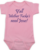 Y'all Mother Fucker's need Jesus baby Bodysuit, pink, southern humor, Yall need Jesus, pink