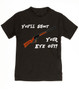 You'll Shoot Your Eye Out Toddler Shirt