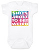 It's about to get weird, about to get wierd, shit is about to get weird, funny baby shower gift, tie dye baby onesie, baby bodysuit with tie dye, baby bodysuit with funny saying, shit's gonna get weird, white