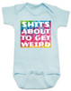 It's about to get weird, about to get wierd, shit is about to get weird, funny baby shower gift, tie dye baby onesie, baby bodysuit with tie dye, baby bodysuit with funny saying, shit's gonna get weird, blue
