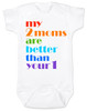 my 2 moms are better than your 1, pride baby gift, gift for 2 moms, baby gift for same sex couple, gay parents baby shower, white