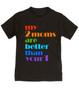 my 2 moms are better than your 1, pride toddler shirt, gift for 2 moms, gay parents toddler gift, black