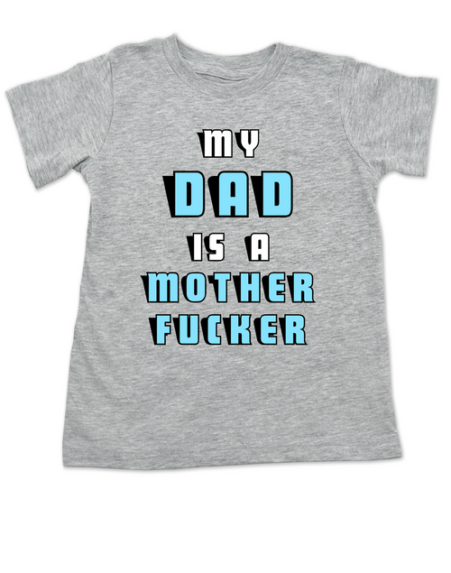 My Dad Is A Mother Fucker Toddler Shirt Funny Offensive Baby Shower Or Birthday Gift