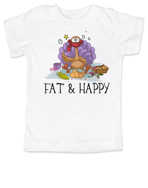 Fat and Happy toddler shirt, Thanksgiving toddler t-shirt, thanksgiving toddler shirt, funny turkey, Fat & Happy, white