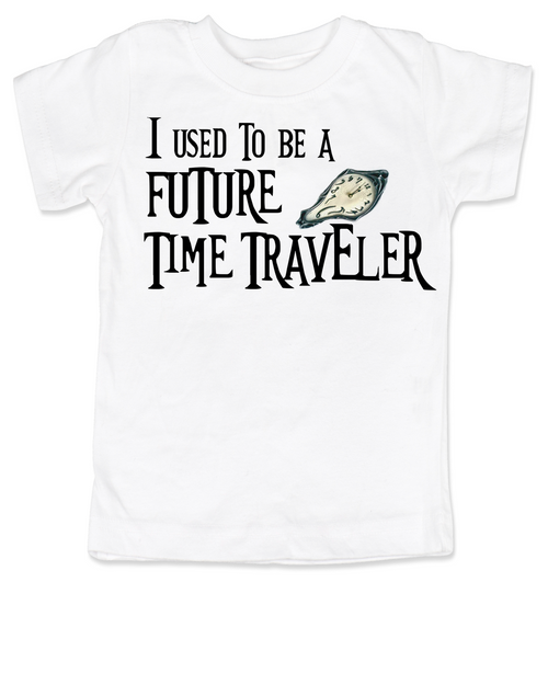 I used to be a future time traveler toddler shirt, time travel, sci-fi toddler t-shirt, science fiction kid shirt, time travelling toddler, white