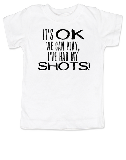 We can play, I've had my shots, funny vaccination toddler shirt, anti-vaxxer, vaccinate your kids, white