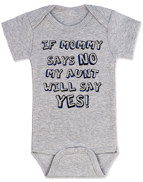 5e685cc2f ... My Aunt will say YES baby Bodysuit, if mommy says no my aunt will say  ...