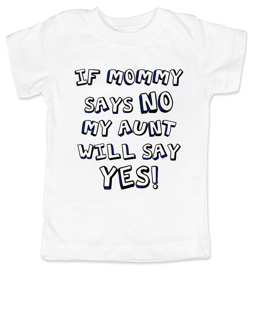 My Aunt will say YES Toddler Shirt, if mommy says no my aunt will say yes, funny Aunt personalized toddler shirt, spoiled by my aunt, my auntie spoils me, cool aunt child shirt, I love my funny aunt kid shirt, custom aunt toddler gift