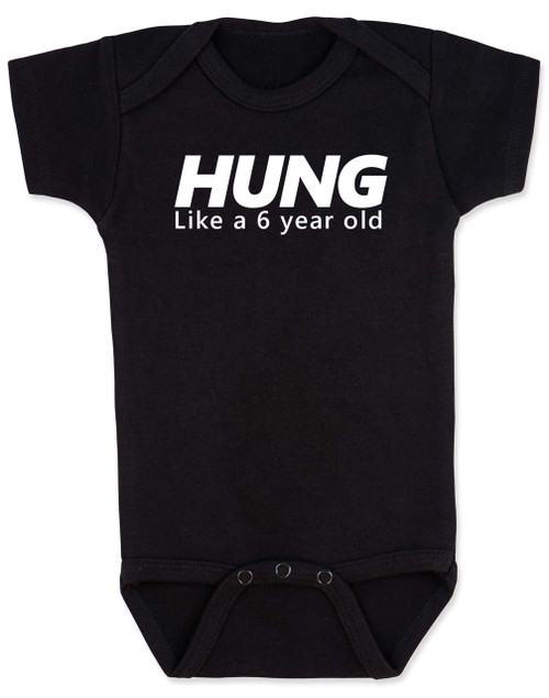 Hung like a 6 year old baby Bodysuit, Hung baby onsie, big baby, offensive funny baby Bodysuit, black