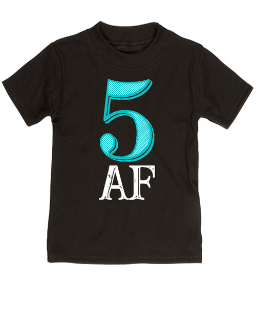 Toddler AF Shirt 5 5AF Kid Funny Year Old
