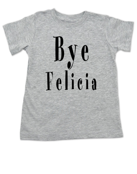 Bye Felicia saying, Bye Felicia Friday Toddler Shirt, Friday movie kids shirt, movie themed toddler gift, popular saying on a t-shirt, funny friday baby gift, saying from a funny movie, grey