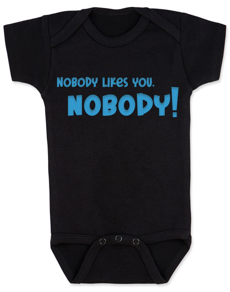 nobody likes you, funny rude baby bodysuit, offensive baby gift, you are not cool baby, funny baby shower gift, bad attitude baby, my baby doesn't like you, this baby hates you, rude saying on a baby bodysuit, black