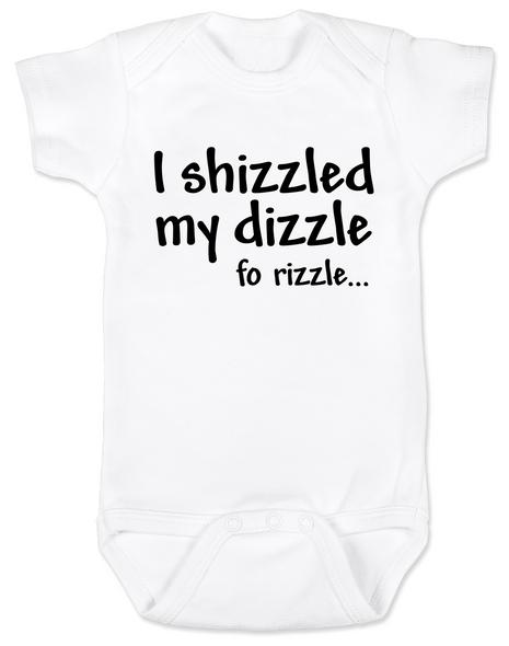 I shizzled my dizzle baby Bodysuit, snoop dog, gangsta baby, funny gangster slang onsie