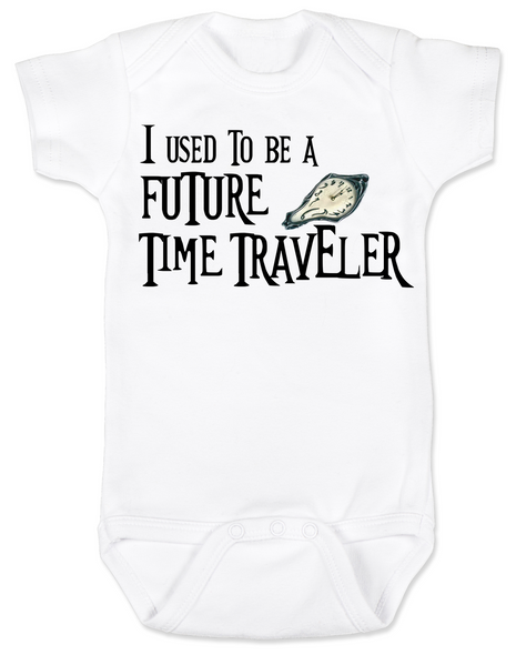 I used to be a future time traveler baby Bodysuit, time travel, sci-fi baby onsie, science fiction