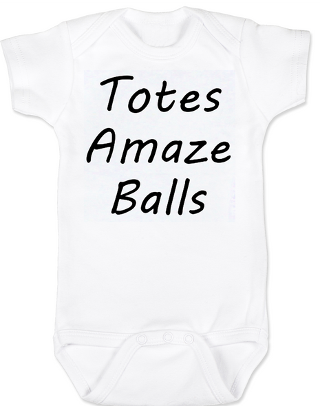 Totes Amaze Balls, Totally Amazing Baby Bodysuit