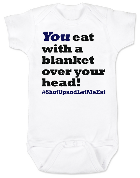 Funny Breastfeeding Baby Bodysuit, You eat with a blanket over your head, shut up and let me eat, #shutupandletmeeat, Normalize Breastfeeding, breast feeding in public, you eat under a blanket onsie